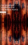 The Religious Experience of the Roman People, W. Warde Fowler, 1437506763