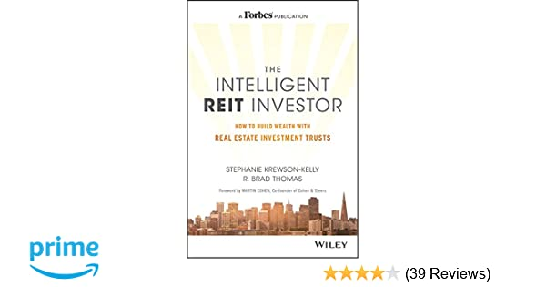 The Intelligent REIT Investor: How to Build Wealth with Real Estate
