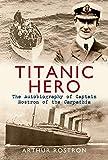 Titanic Hero: The Autobiography of Captain Rostron of the Carpathia