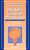 Contemporary Diagnosis and Management of Bladder Control Problems, Scott R. Serels and Rodney A. Appell, 1931981469