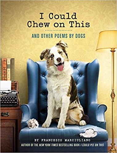 I Could Chew On This And Other Poems By Dogs Animal Lovers Book Gift Book Humor Poetry Marciuliano Francesco 9781452119038 Amazon Com Books