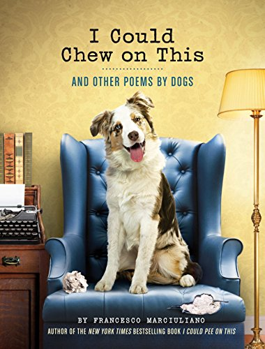 I Could Chew on This: And Other Poems by Dogs (Animal Lovers book, Gift book, Humor poetry)
