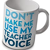 Teachers Mug - Dont Make Me Use My Teacher Voice! by verytea
