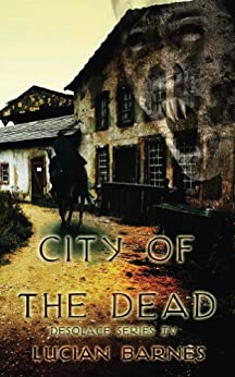 City of the Dead (Desolace Series Book 4) by [Barnes, Lucian]
