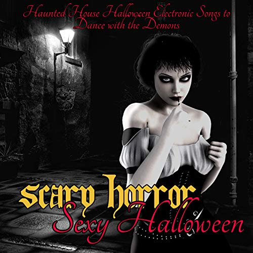 Scary Horror Sexy Halloween - Haunted House Halloween Electronic Songs to Dance with the Demons]()