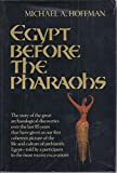 Egypt Before the Pharaohs, Michael A. Hoffman, 0394410491
