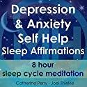 Depression & Anxiety Self Help Sleep Affirmations: 8 Hour Sleep Cycle Meditation Speech by Joel Thielke, Catherine Perry Narrated by Catherine Perry