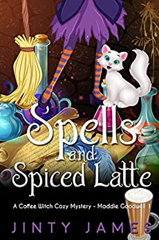 Spells and Spiced Latte: A Coffee Witch Cozy Mystery (Maddie Goodwell Book 1) by [James, Jinty]