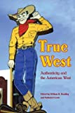 img - for True West: Authenticity and the American West (Postwestern Horizons) book / textbook / text book