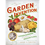 The Garden of Invention: Luther Burbank and the Business of Breeding Plants