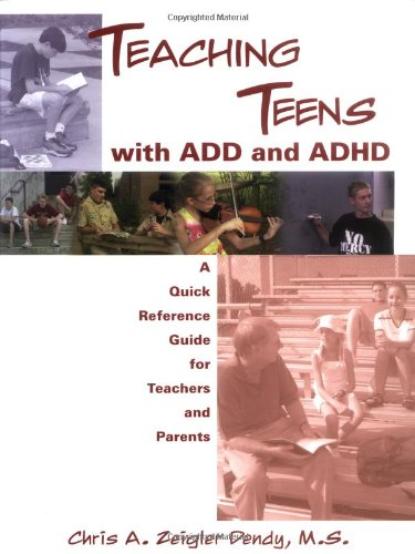 Teaching Teens with ADD and ADHD: A Quick Reference Guide for Teachers and Parents