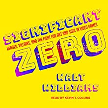 Significant Zero: Heroes, Villains, and the Fight for Art and Soul in Video Games Audiobook by Walt Williams Narrated by Kevin T. Collins