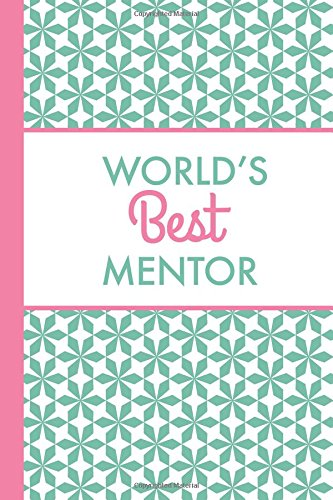 Download World's Best Mentor (6x9 Journal): Green Pink, Lightly Lined, 120 Pages, Perfect for Notes, Journaling, Mother's Day and Christmas pdf