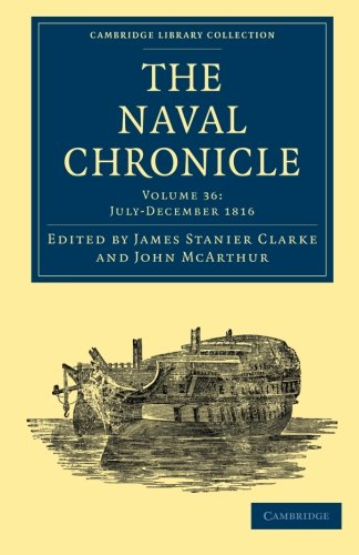 Download The Naval Chronicle: Volume 36, July-December 1816: Containing a General and Biographical History of the Royal Navy of the United Kingdom with a ... Library Collection - Naval Chronicle) pdf