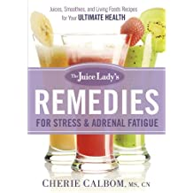 The Juice Lady's Remedies for Stress and Adrenal Fatigue: Juices, Smoothies, and Living Foods Recipes for Your Ultimate Health