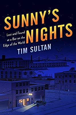 06652c417fc Sunny's Nights: Lost and Found at a Bar on the Edge of the World: Tim  Sultan: 9781400067275: Amazon.com: Books