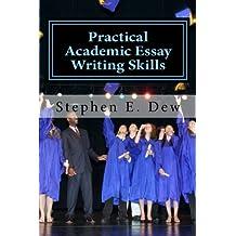 Practical Academic Essay Writing Skills: An International ESL Students English Essay Writing Book (Academic Writing Skills) (Volume 2)