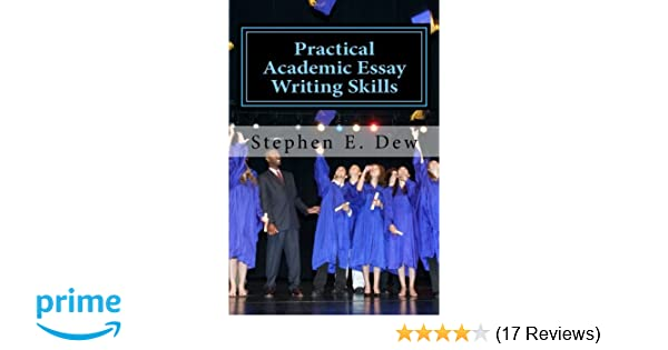 practical academic essay writing skills an international esl  practical academic essay writing skills an international esl students english  essay writing book academic writing skills volume  mr stephen e dew