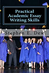 Practical Academic Essay Writing Skills: An International ESL Students English Essay Writing Book (Academic Writing Skills) (Volume 2)