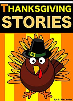 Thanksgiving Stories: Short Stories for Kids (Thanksgiving Jokes and FREE Extras Included) (HUGE Thanksgiving Story Book Collection) by [Alexander, Sharlene]