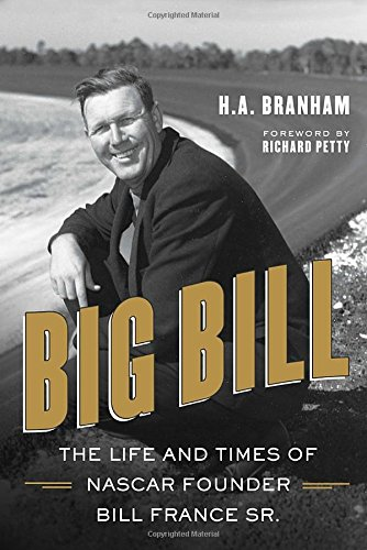 Big Bill: The Life and Times of NASCAR Founder Bill France Sr. (Bill France Sr)