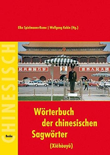 Wörterbuch der chinesischen Sagwörter (Xiehouyu) (Chinesisch) Gebundenes Buch – Oktober 2009 Elke Spielmanns-Rome Wolfgang Kubin Buske H