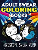 Adult Swear Coloring Books: Horoscope Swear Word Coloring Book: Sweary Horoscope Books 2018 Aries, Leo, Sagittarius, Taurus, Virgo, Capricorn, Gemini, ... Your Anger & Stress Relief) (Volume 6)