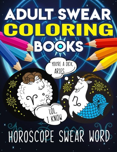 Adult Swear Coloring Books  Horoscope Swear Word Coloring Book  Sweary Horoscope Books 2018 Aries  Leo  Sagittarius  Taurus  Virgo  Capricorn  Gemini      Your Anger   Stress Relief   Volume 6
