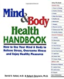 Mind & Body Health Handbook : How to Use Your Mind & Body to Relieve Stress, Overcome Illness, and Enjoy Healthy Pleasures
