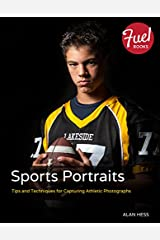 Sports Portraits: Tips and Techniques for Capturing Athletic Photographs Kindle Edition