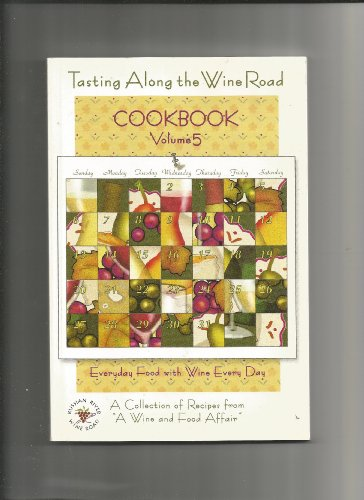 Tasting Along the Wine Road Cookbook, Volume 5: A Collection of Recipes from