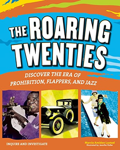 THE ROARING TWENTIES: Discover the Era of Prohibition, Flappers, and Jazz (Inquire and Investigate) ()
