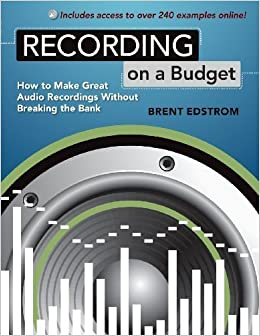 Book Recording on a Budget: How to Make Great Audio Recordings Without Breaking the Bank by Edstrom, Brent (2010)
