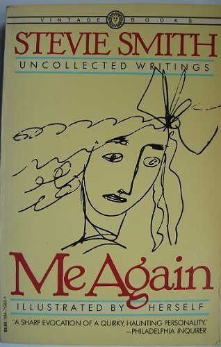 Me again: Uncollected writings of Stevie Smith ; illustrated by herself ; edited by Jack Barbera & William McBrien with a...