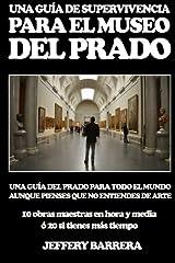 Guía de Supervivencia para el Museo del Prado: Una guía del Prado para todo el mundo, aunque pienses que no entiendes de arte (Spanish Edition) Paperback