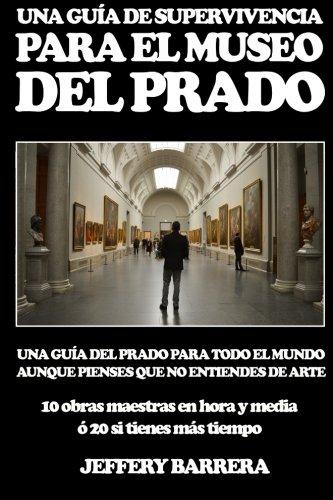 Guía de Supervivencia para el Museo del Prado: Una guía del Prado para todo el mundo, aunque pienses que no entiendes de arte (Spanish Edition) - Museum Museo Del Cafe