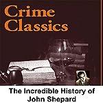 Crime Classics: The Incredible History of John Shepard | Morton Fine,David Friedkin