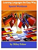 Learning Languages the Easy Way. Spanish Workbook, Miley Fisher, 1482032430