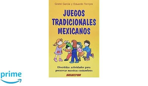 Juegos Tradicionales Mexicanos Gretel Garcia Y Eduardo Torrijos