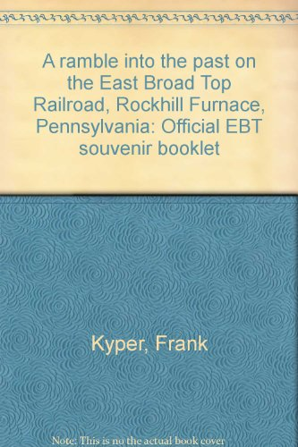 A ramble into the past on the East Broad Top Railroad, Rockhill Furnace, Pennsylvania: Official EBT souvenir booklet East Broad Top Railroad