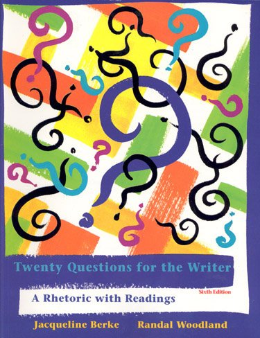 Twenty Questions for the Writer: A Rhetoric with Readings