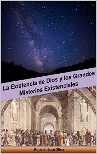 La Existencia de Dios y los Grandes Misterios Existenciales