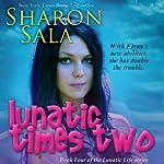 Lunatic Times Two: The Lunatic Life Series, Volume 4 | Sharon Sala