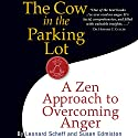 The Cow in the Parking Lot: A Zen Approach to Overcoming Anger Audiobook by Leonard Scheff, Susan Edmiston Narrated by Bill Mendieta