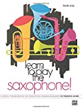 Learn to Play Saxophone, Bk 1: A Carefully Graded Method That Develops Well-Rounded Musicianship (Learn to Play (Paperback))