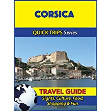 Corsica Travel Guide (Quick Trips Series): Sights, Culture, Food, Shopping & Fun