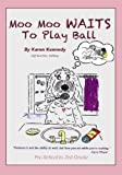 "Moo Moo Waits To Play Ball: Featuring Moo Moo, The ""Values"" Dog (Moo Moo's ""Values"" Education for Children) (Volume 1)"