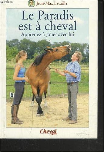 87470490529448 Amazon.fr - LE PARADIS EST A CHEVAL. APPRENEZ A JOUER AVEC LUI. - - Livres