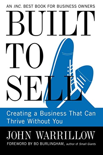 Built To Sell  Creating A Business That Can Thrive Without You