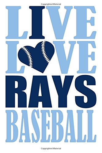 Live Love Rays Baseball Journal: A lined notebook for the Tampa Bay Rays fan, 6x9 inches, 200 pages. Live Love Baseball in light blue and I Heart Rays in dark ()